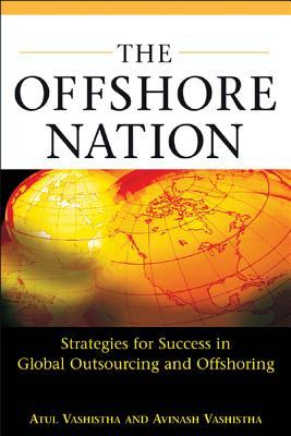 The Offshore Nation: Strategies for Success in Global Outsourcing and Offshoring: Strategies for Success in Global Outsourcing and Offshoring