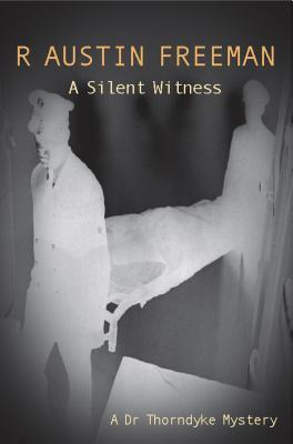 A silent witness by R. Austin Freeman