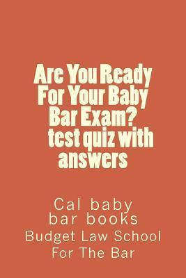 "Are You Ready for Your Baby Bar Exam? Test Quiz Questions with an: There Is a Particular Depth of Readiness Necessary for a ""Yes"" Answer."