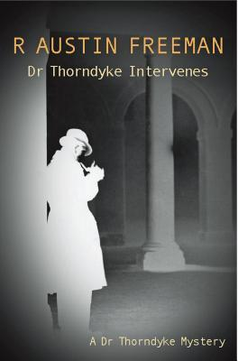 Dr thorndyke intervenes by R. Austin Freeman