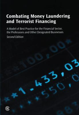 Combating Money Laundering and Terrorist Financing: A Model of Best Practice for the Financial Sector, the Professions and other Designated Businesses