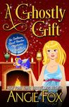 A Ghostly Gift by Angie Fox