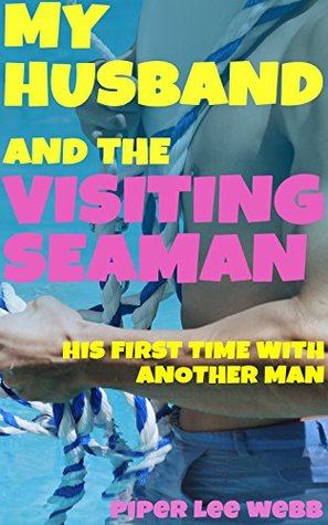 My Husband and the Visiting Seaman (While I Watch): His First Time With Another Man