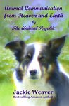 Animal Communication from Heaven and Earth: by The Animal Psychic