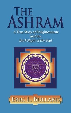 The Ashram: A True Story of Enlightenment and the Dark Night of the Soul