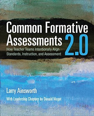 Common Formative Assessments 2.0: How Teacher Teams Intentionally Align Standards, Instruction, and Assessment