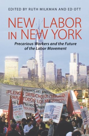 New Labor in New York: Precarious Workers and the Future of the Labor Movement