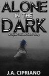 Alone in the Dark by J.A. Cipriano