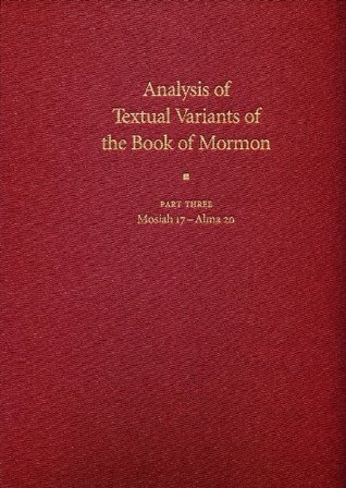 Analysis of Textual Variants of the Book of Mormon: Part Three: Mosiah 17-Alma 20 (Book of Mormon Critical Text Project, Volume 4: Part 3)