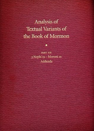 Analysis of Textual Variants of the Book of Mormon: Part Six: 3 Nephi 19-Moroni 10 (Book of Mormon Critical Text Project, Volume 4: Part 6)