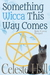 Something Wicca This Way Co...
