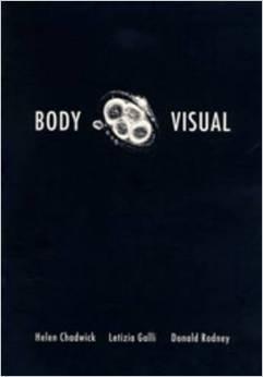 Body Visual: Helen Chadwick, Letizia Galli, Donald Rodney