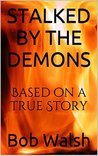 STALKED BY THE DEMONS: Based on a True Story