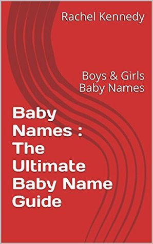 Baby Names : The Ultimate Baby Name Guide: Boys & Girls Baby Names