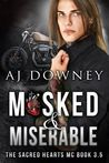 Masked & Miserable by A.J. Downey