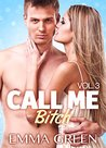 Call me Bitch - volume 3 by Emma Green