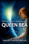 The Intergalactic Adventures of Queen Bea by Jeanne Gransee Barker