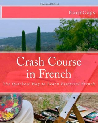 Crash Course in French: The Quickest Way to Learn Essential French