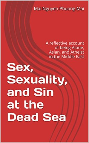 Sex, Sexuality, and Sin at the Dead Sea: A reflective account of being Alone, Asian, and Atheist in the Middle East