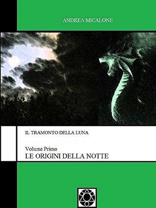Le Origini Della Notte by Andrea Micalone
