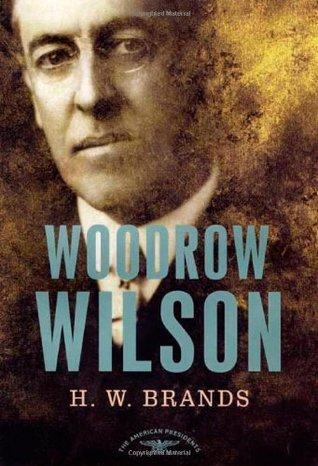 Woodrow Wilson (The American Presidents, #28)