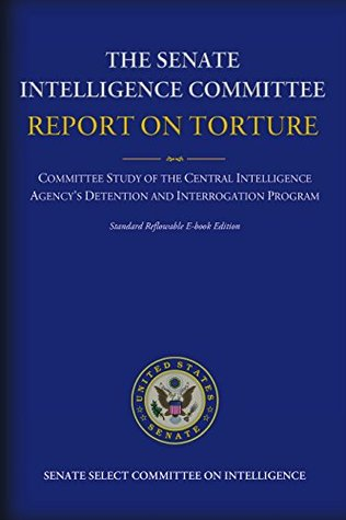 The Senate Intelligence Committee Report on Torture: Complete Standard Reflowable Flexible Ebook Edition: Complete Standard Reflowable flexible Ebook Edition