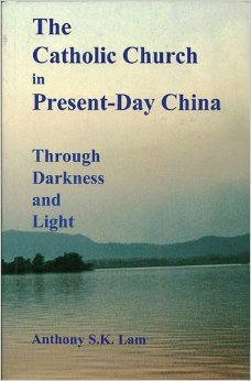 THE CATHOLIC CHURCH IN PRESENT-DAY CHINA: Through Darkness and Light