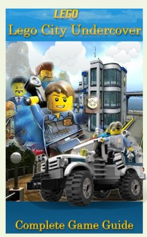 The NEW (2015) Complete Guide to: Lego City Undercover Game Cheats AND Guide with Free Tips & Tricks, Strategy, Walkthrough, Secrets, Download the game, Codes, Gameplay and MORE!