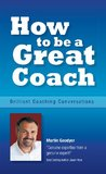 How to be a Great Coach by Martin Goodyer