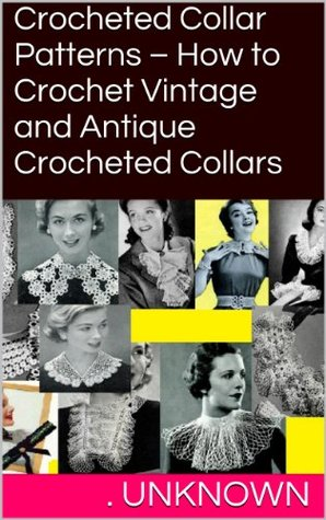 Crocheted Collar Patterns – How to Crochet Vintage and Antique Crocheted Collars