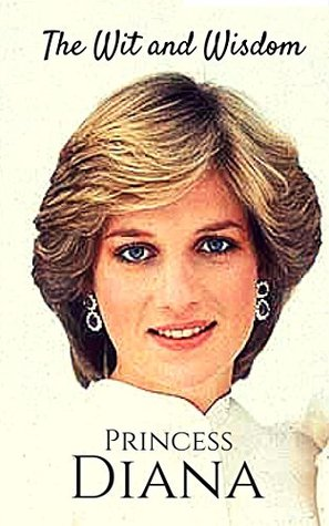 The Wit and Wisdom of Princess Diana: Princess Diana Quotes