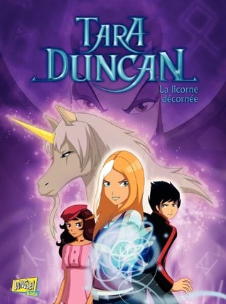 Tara Duncan - tome 2 - La licorne décornée