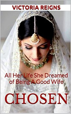 Chosen: All Her Life She Dreamed of Being A Good Wife