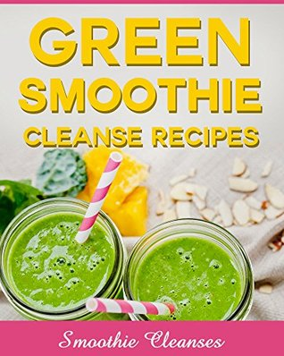 Green Smoothie Cleanse Recipes To Lose 16+ Pounds In 10 Days!