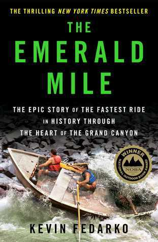The Emerald Mile: The Epic Story of the Fastest Ride in History Through the Heart of the Grand Canyon