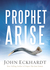 Prophet, Arise: Your Call t...
