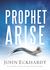 Prophet, Arise by John Eckhardt