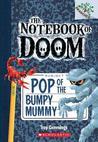 Pop of the Bumpy Mummy (The Notebook of Doom, #6)
