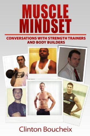 Muscle Mindset: Conversations with Strength Trainers and Body Builders