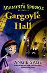 Gargoyle Hall (Araminta Spookie, #6)