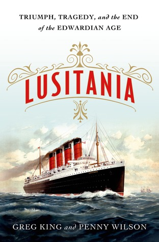 Lusitania: Triumph, Tragedy, and the End of the Edwardian Age
