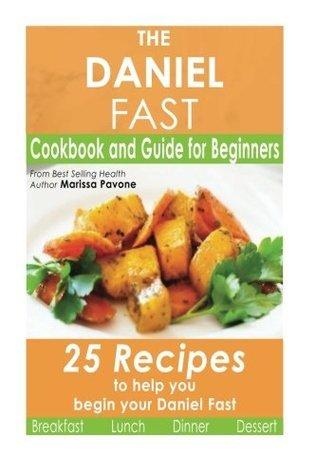 The Daniel Fast: Cookbook and Guide for Beginners
