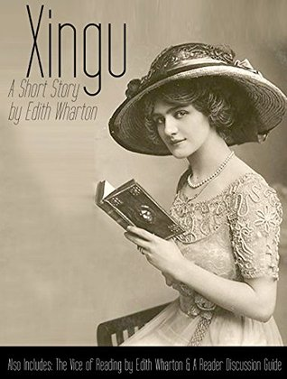 Xingu: A Short Story (Annotated and Unabridged): Also Includes The Vice of Reading and Reader Discussion Guide (Short Works Series Book 2)
