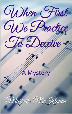 When First We Practice To Deceive: A Mystery