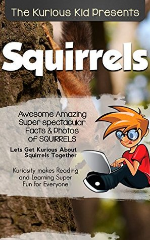Children's book about Squirrels (kids books age 3 to 6)Illustrated kids eBooks 3-8(Early learning ) Kurious Kids Funny Bedtime kids story / Beginner Readers Non-Fiction about Squirrels
