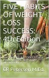 FIVE HABITS OF WEIGHT LOSS SUCCESS: 4th Edition: PLUS FIVE SKILLS & TOOLS TO HELP TAKE IT OFF AND KEEP IT OFF! (WORKBOOK) (THE HEALTHY PRODUCTIVE LIFE Book 1)