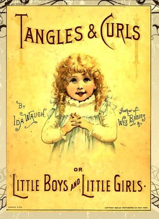 Tangles & Curls, or, Little Boys and Little Girls (Classic Children's Poetry Book with Color Illustrations)