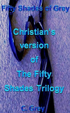 Fifty Shades of Grey: Christian's version of The Fifty Shades Trilogy