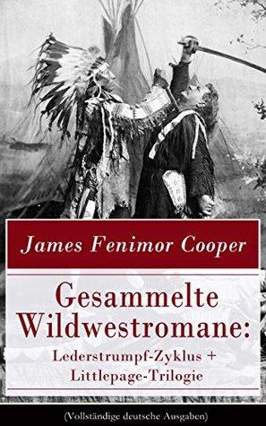 Gesammelte Wildwestromane: Lederstrumpf-Zyklus + Littlepage-Trilogie (Vollständige deutsche Ausgaben): Der letzte Mohikaner + Der Wildtöter + Die Steppe ... + Die Rothhäute
