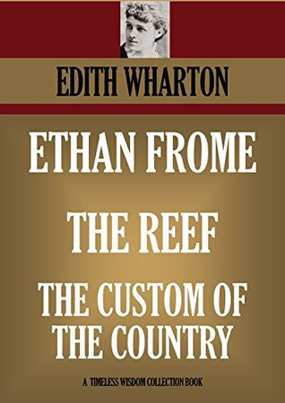 Ethan Frome / The Reef / The Custom of the Country
